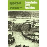Understanding Green Revolutions: Agrarian Change and Development Planning in South Asia by Edited by Tim Bayliss-Smith , Sudhir Wanmali, 9780521109123