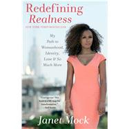 Redefining Realness My Path to Womanhood, Identity, Love & So Much More by Mock, Janet, 9781476709123