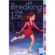 Breaking the Ice by Nall, Gail, 9781481419123