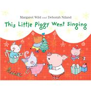 This Little Piggy Went Singing by Wild, Margaret; Niland, Deborah, 9781743319123