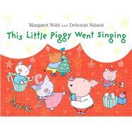 This Little Piggy Went Singing by Wild, Margaret; Niland, Deborah, 9781743319123