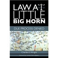 Law at Little Big Horn by Wright, Charles E.; Bakken, Gordon Morris, 9780896729124