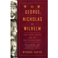 George, Nicholas and Wilhelm by CARTER, MIRANDA, 9781400079124