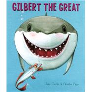 Gilbert the Great by Clarke, Jane; Fuge, Charles, 9781454919124