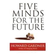 Five Minds for the Future by Gardner, Howard, 9781591399124