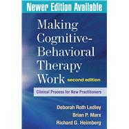 Making Cognitive-Behavioral Therapy Work, Second Edition Clinical Process for New Practitioners by Ledley, Deborah Roth; Marx, Brian P.; Heimberg, Richard G., 9781606239124