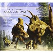 The Paleoart of Julius Csotonyi by CSOTONYI, JULIUS, 9781781169124