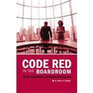 Code Red in the Boardroom : Crisis Management as Organizational DNA by Coombs, W. Timothy, 9780275989125