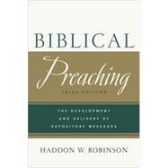 Biblical Preaching: The Development and Delivery of Expository Messages by Robinson, Haddon W., 9780801049125