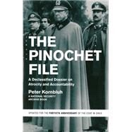 The Pinochet File: A Declassified Dossier on Atrocity and Accountability by Kornbluh, Peter, 9781595589125