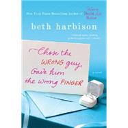 Chose the Wrong Guy, Gave Him the Wrong Finger by Harbison, Beth, 9780312599126