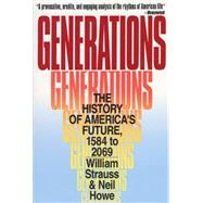 Generations : The History of America's Future, 1584 to 2069 by Strauss, William, 9780688119126