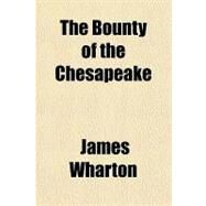 The Bounty of the Chesapeake by Wharton, James, 9781153799126