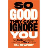 So Good They Can't Ignore You by Newport, Cal, 9781455509126