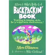 Allen & Mike's Really Cool Backpackin' Book; Traveling & camping skills for a wilderness environment by Allen O'Bannon; illustrated by Mike Clelland, 9781560449126