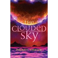 The Clouded Sky by Crewe, Megan, 9781477829127