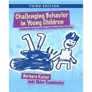 Challenging Behavior in Young Children : Understanding, Preventing and Responding Effectively by Kaiser, Barbara; Rasminsky, Judy Sklar, 9780132159128