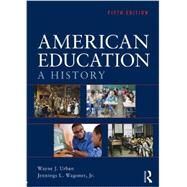 American Education: A History by Urban; Wayne J., 9780415539128