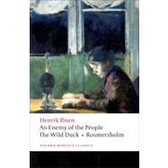 An Enemy of the People; The Wild Duck; Rosmersholm by Ibsen, Henrik; McFarlane, James, 9780199539130