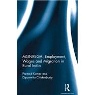 MGNREGA: Employment, Wages and Migration in Rural India by Kumar; Parmod, 9781138119130