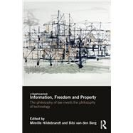 Information, Freedom and Property: The Philosophy of Law Meets the Philosophy of Technology by Hildebrandt; Mireille, 9781138669130