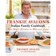 Frankie Avalon's Italian Family Cookbook From Mom's Kitchen to Mine and Yours 9781250059130N