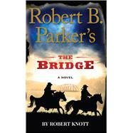 Robert B. Parker's the Bridge by Knott, Robert, 9781594139130