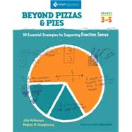Beyond Pizzas & Pies 10 Essential Strategies for Supporting Fraction Sense, Grades 3-5 by McNamara, Julie; Shaughnessy, Meghan M., 9781935099130