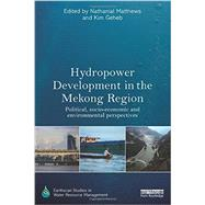 Hydropower Development in the Mekong Region: Political, Socio-economic and Environmental Perspectives by Matthews; Nathanial, 9780415719131