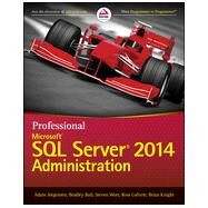 Professional Microsoft SQL Server 2014 Administration by Jorgensen, Adam; Ball, Bradley; Wort, Steven; Loforte, Ross; Knight, Brian, 9781118859131
