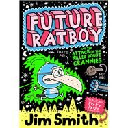 Future Ratboy and the Attack of the Killer Robot Grannies by Smith, Jim, 9781405269131