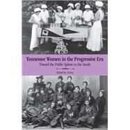 Tennessee Women in the Progressive Era : Toward the Public Sphere in the New South by Evins, Mary A., 9781572339132