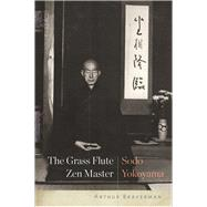 The Grass Flute Zen Master: Sodo Yokoyama by Braverman, Arthur, 9781619029132