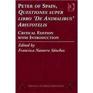 Peter of Spain, Questiones super libro De Animalibus Aristotelis: Critical Edition with Introduction by Sßnchez,Francisca Navarro, 9781409449133