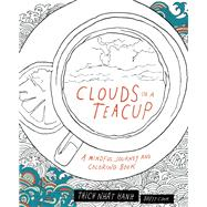 Clouds in a Teacup A Mindful Journey and Coloring Book by Nhat Hanh, Thich; Cook, Brett, 9781941529133