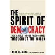 The Spirit of Democracy The Struggle to Build Free Societies Throughout the World by Diamond, Larry, 9780805089134