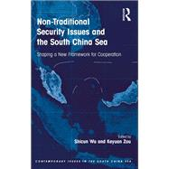 Non-Traditional Security Issues and the South China Sea: Shaping a New Framework for Cooperation by Wu,Shicun, 9781138249134
