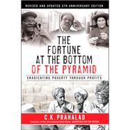 The Fortune at the Bottom of the Pyramid, Revised and Updated 5th Anniversary Edition Eradicating Poverty Through Profits by Prahalad, C.K., 9780133829136