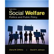 Social Welfare Politics and Public Policy by DiNitto, Diana M.; Johnson, David H., 9780205959136