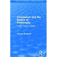 Translation and the Nature of Philosophy (Routledge Revivals): A New Theory of Words by Benjamin; Andrew, 9781138779136