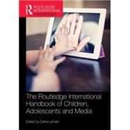 The Routledge International Handbook of Children, Adolescents and Media by Lemish; Dana, 9781138849136