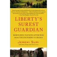 Liberty's Surest Guardian Rebuilding Nations After War from the Founders to Obama by Suri, Jeremi, 9781439119136