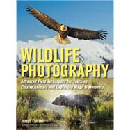 Wildlife Photography Advanced Field Techniques for Tracking Elusive Animals and Capturing Magical Moments by Classen, Joseph, 9781608959136