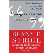 Managers, Can You Hear Me Now?: Hard-Hitting Lessons on How to Get Real Results by Strigl, Denny; Swiatek, Frank, 9780071759137