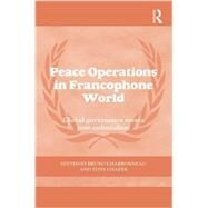 Peace Operations in the Francophone World: Global governance meets post-colonialism by Charbonneau; Bruno, 9780415749138