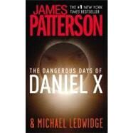 The Dangerous Days of Daniel X by Patterson, James; Ledwidge, Michael, 9780446509138
