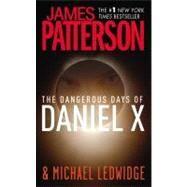 The Dangerous Days of Daniel X by Patterson, James; Ledwidge, Michael, 9780446509138