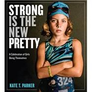 Strong Is the New Pretty by Parker, Kate T., 9780761189138