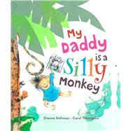 My Daddy is a Silly Monkey by Hofmeyr, Dianne; Thompson, Carol, 9781910959138