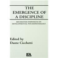 The Emergence of A Discipline: Rochester Symposium on Developmental Psychopathology, Volume 1 by Cicchetti,Dante, 9781138989139